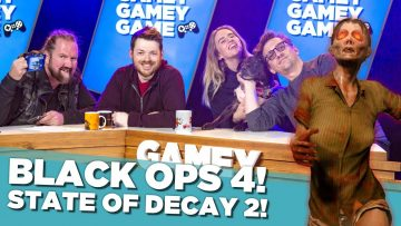 Black Ops 4! State of Decay 2! Gamey Gamey Game!