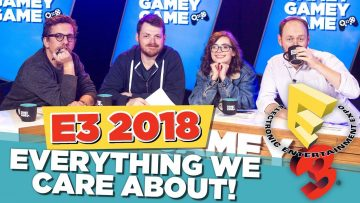 E3 2018: Everything We Care About!   Gamey Gamey Game
